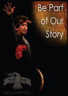 Be a Part of Our Story - Wisdom of the Elders